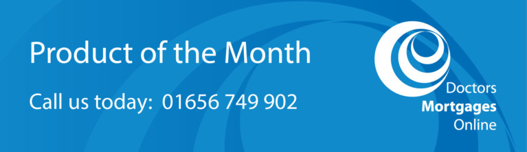 Mortgage Product of the Month | Doctors Mortgages Online
